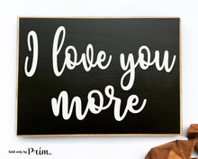 Load image into Gallery viewer, I Love You More Custom Wood Sign Wedding Anniversary Valentines Day Gift You Are My Soulmate Be Mine Bucket List I Love Us Plaque