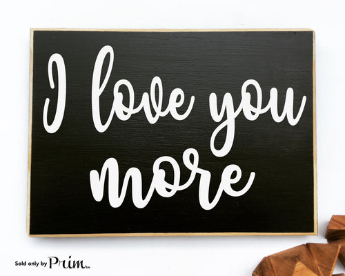 I Love You More Custom Wood Sign Wedding Anniversary Valentines Day Gift You Are My Soulmate Be Mine Bucket List I Love Us Plaque