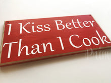 Load image into Gallery viewer, 12x6 I Kiss Better Than I Cook Wood Funny Cute Kitchen Sign