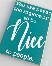 Load image into Gallery viewer, 8x10 Never Too Important Custom Be Nice Wood Sign
