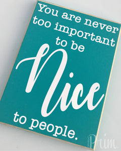 8x10 Never Too Important Custom Be Nice Wood Sign