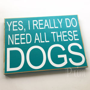 10x8 Yes I Really Need All These Dogs Wood Cute Sign