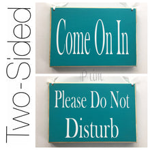 Load image into Gallery viewer, 8x6 Two Sided Come On In Please Do Not Disturb Wood Sign