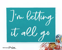 Load image into Gallery viewer, I'm Letting It All Go Custom Wood Sign Motivational Inspirational This Too Shall Pass Moving On Let It Be Quote Wall Home Decor Plaque
