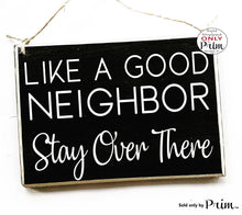 Load image into Gallery viewer, 10x8 Like a Good Neighbor Stay Over There Custom Wood Sign | Welcome Front Door Funny Friends Family Quarantine Self Distancing Plaque