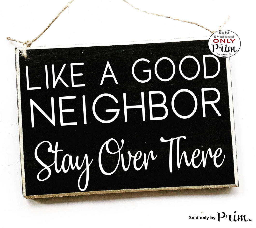 10x8 Like a Good Neighbor Stay Over There Custom Wood Sign | Welcome Front Door Funny Friends Family Quarantine Self Distancing Plaque