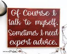 Load image into Gallery viewer, Of Course I Talk To Myself Sometimes I Need Expert Advice Funny Humor Custom Wood Sign