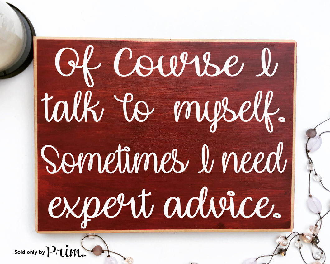 Of Course I Talk To Myself Sometimes I Need Expert Advice Funny Humor Custom Wood Sign