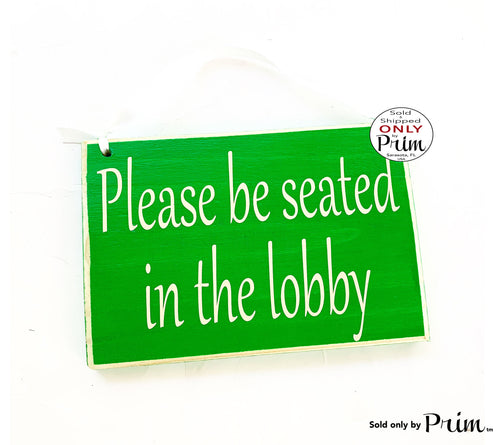 8x6 Please Be Seated In The Lobby Custom Wood Sign | Welcome Come On In Sign In Walk Ins Appointment In Session Progress Office Door Plaque