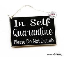 Load image into Gallery viewer, 8x6 In Self Quarantine Please Do Not Disturb Custom Wood Sign | Flu Social Distancing Zone Do Not Enter Sick Patient No Visitors Door Plaque