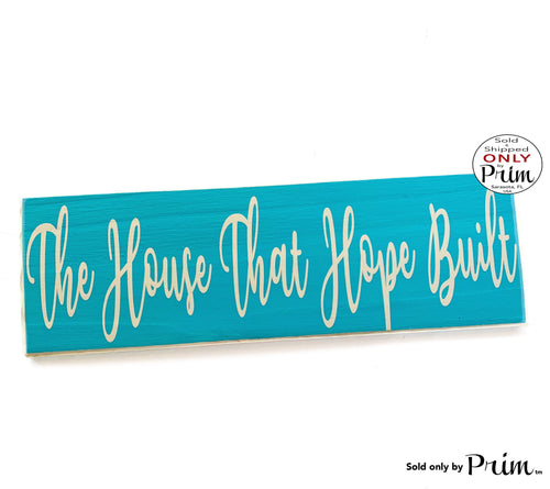 14x6 The House That Hope Built Custom Wood Sign | Blessed Happiness Courageous The Good Life This Too Shall Pass Wall Hanger Door Plaque Designs by Prim