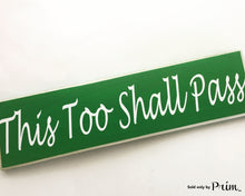 Load image into Gallery viewer, 18x4 This Too Shall Pass Custom Wood Sign Motivational Positivity Future Happiness Success