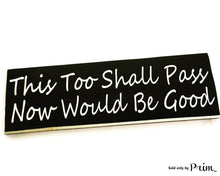 Load image into Gallery viewer, 14x6 This Too Shall Pass Now Would Be Good Custom Wood Sign Motivational Positivity Happiness Success You've Got This Encouragement Plaque