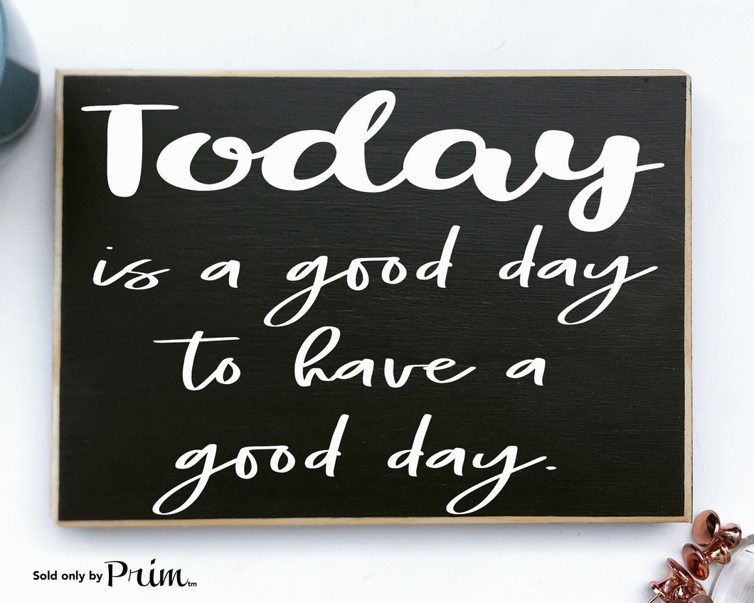 Today is a Good Day to have a Good Day Custom Wood Sign Welcome Home Sweet Home Motivational Inspirational Good Vibes Only Plaque