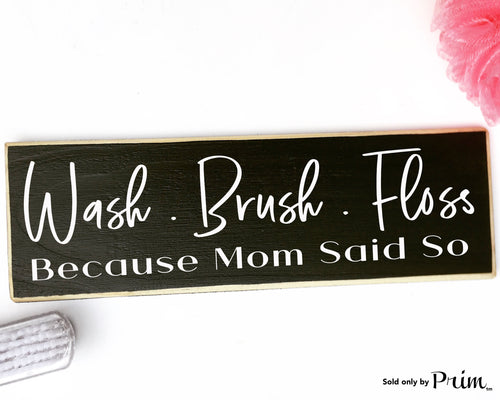 Wash Brush Floss Because Mom Said So Custom Wood Sign Washroom WC Bath Bathroom Restroom Loo Shower Get Naked So Fresh So Clean Plaque