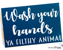 Load image into Gallery viewer, Wash Your Hands Ya Filthy Animal Custom Wood Sign
