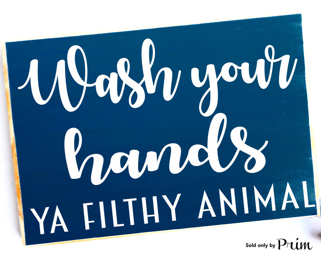 Wash Your Hands Ya Filthy Animal Custom Wood Sign