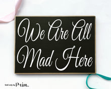 Load image into Gallery viewer, We Are All Mad Here Custom Wood Sign Fun Welcome to Family Nut House Home Sweet Home Love Humor Happiness Crazy We Live Here Plaque