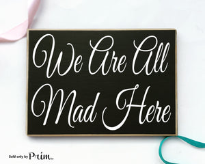 We Are All Mad Here Custom Wood Sign Fun Welcome to Family Nut House Home Sweet Home Love Humor Happiness Crazy We Live Here Plaque