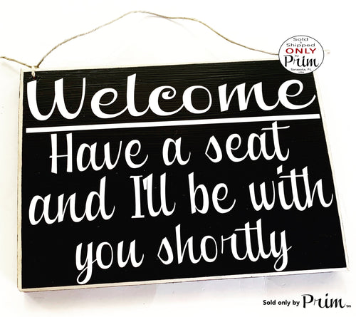 10x8 Welcome Have a Seat and I'll Be With You Shortly Custom Wood Sign | With a Client Salon Spa Office In Session Meeting Plaque