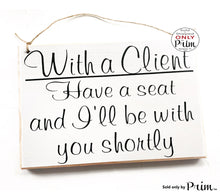 Load image into Gallery viewer, 10x8 With a Client Have a Seat and I'll Be With You Shortly Custom Wood Sign Salon Spa Office Please Have a Seat In Session Meeting Plaque