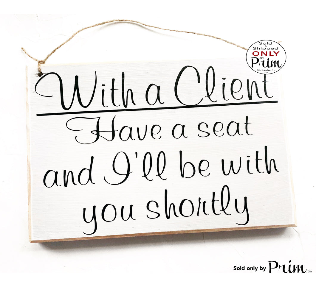 10x8 With a Client Have a Seat and I'll Be With You Shortly Custom Wood Sign Salon Spa Office Please Have a Seat In Session Meeting Plaque