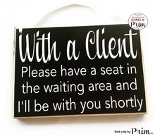 Load image into Gallery viewer, 10x8 With a Client Please Have a Seat In the Waiting Area and I'll Be With You Shortly Custom Wood Sign | Welcome Office Sign In Door Plaque Designs by Prim