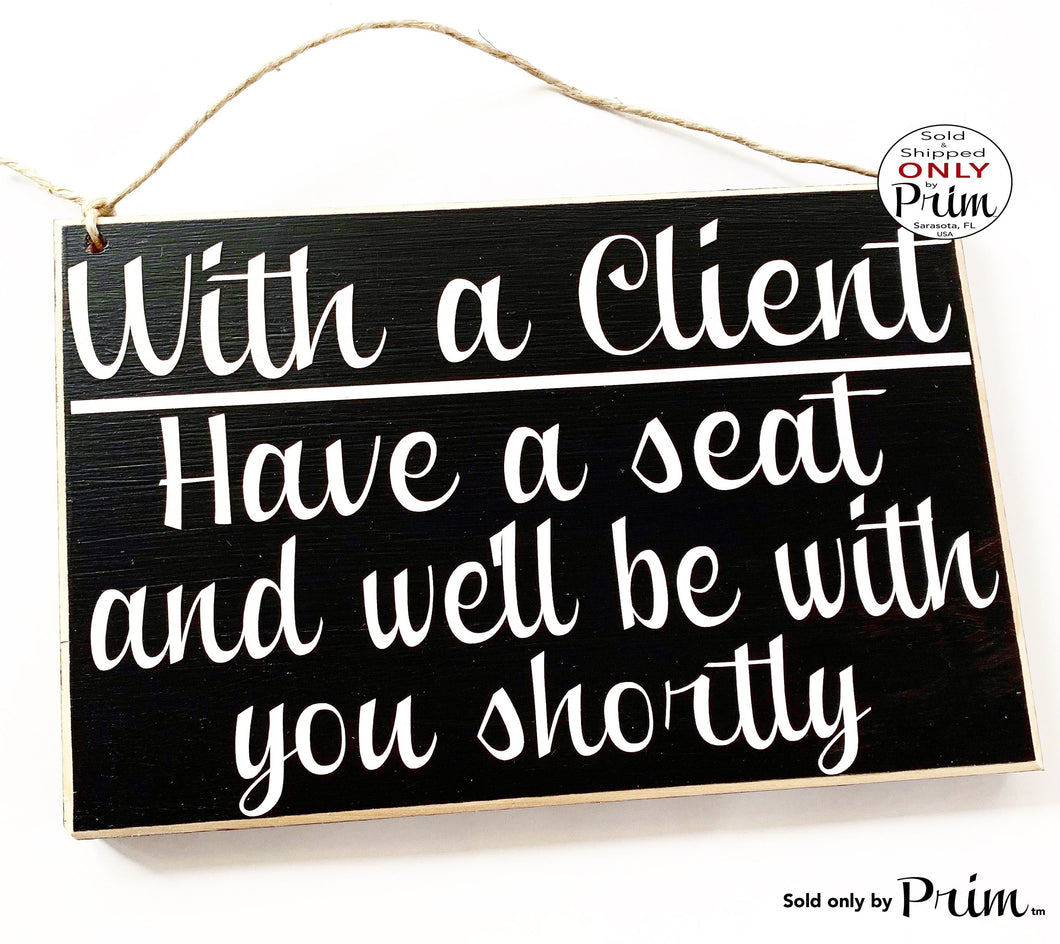 10x8 With a Client Have a Seat and We'll Be With You Shortly Custom Wood Sign Salon Spa Office Please Have a Seat In Session Meeting Plaque