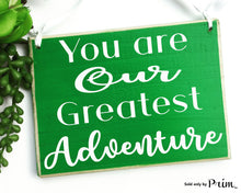 Load image into Gallery viewer, You Are Our Greatest Adventure Custom Wood Sign Love Child Grandchild Children Parents Motivational Inspirational Kids Plaque