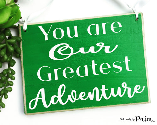 You Are Our Greatest Adventure Custom Wood Sign Love Child Grandchild Children Parents Motivational Inspirational Kids Plaque