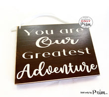 Load image into Gallery viewer, 10x8 You Are Our Greatest Adventure Custom Wood Sign |  Love Child Grandchild Children Parents Motivational Inspirational Kids Wall Plaque