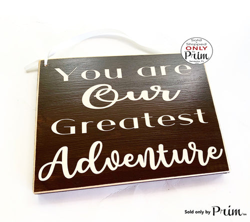 10x8 You Are Our Greatest Adventure Custom Wood Sign |  Love Child Grandchild Children Parents Motivational Inspirational Kids Wall Plaque