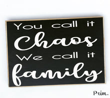 Load image into Gallery viewer, 10x8 You Call It Chaos We Call It Family Custom Wood Sign Happiness Love Life Excuse the Mess Treasure Small Things Children This Is Us
