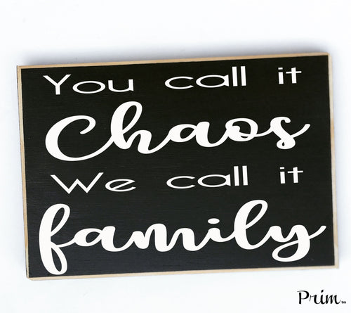 10x8 You Call It Chaos We Call It Family Custom Wood Sign Happiness Love Life Excuse the Mess Treasure Small Things Children This Is Us