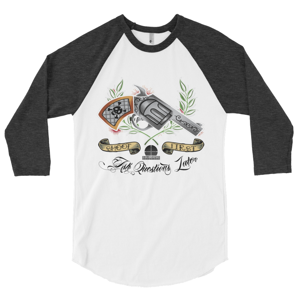Shoot First Ask Questions Later 3/4 sleeve raglan shirt