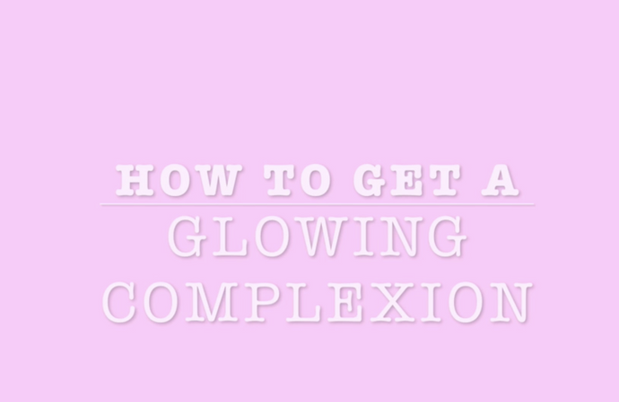 How To Get A Glowing Complexion