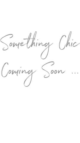 Something Chic Coming Soon...