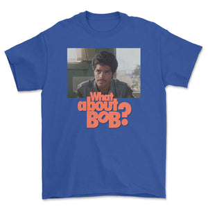 What About Bob? T-Shirt