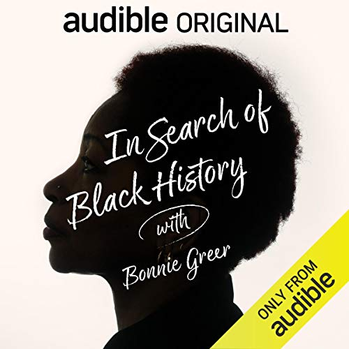 My newest listen, the podcast: In Search of Black History by Bonnie Greer