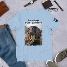 Piper-Some Days I Get Squirrelly! - Short-Sleeve Unisex T-Shirt