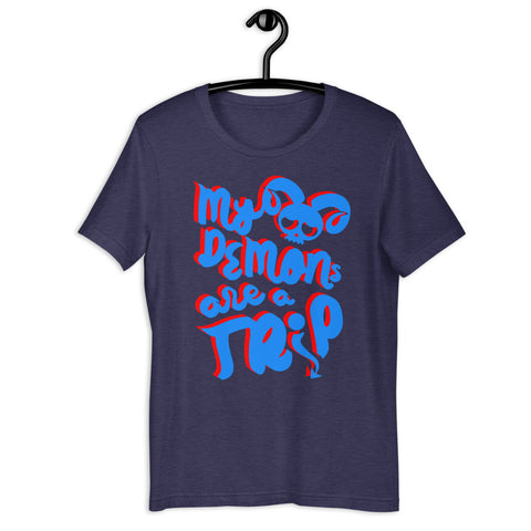 My Demons are a Trip- T-Shirt