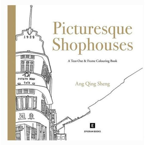 Picturesque Shophouses: A Tear-Out & Frame Colouring Book by Ang Qing Sheng