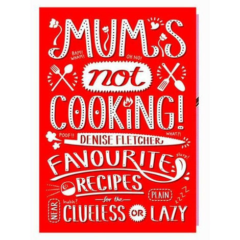 Mum's Not Cooking: Favourite Singaporean Recipes for the Near Clueless or Plain Lazy by Denise Fletcher