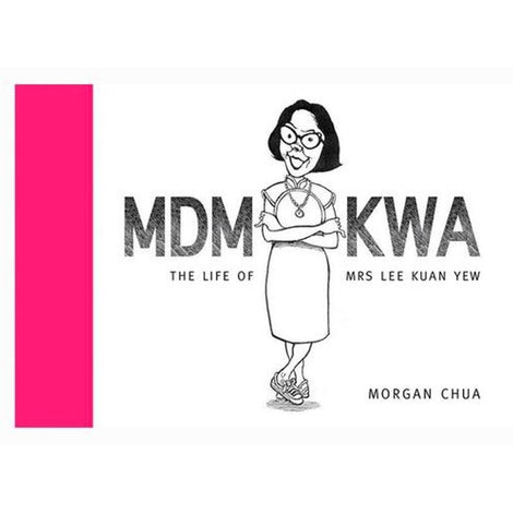 Mdm Kwa: The Life of Mrs Lee Kuan Yew by Morgan Chua