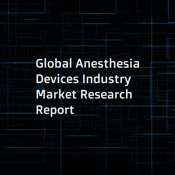 Global Anesthesia Devices Industry Market Research Report