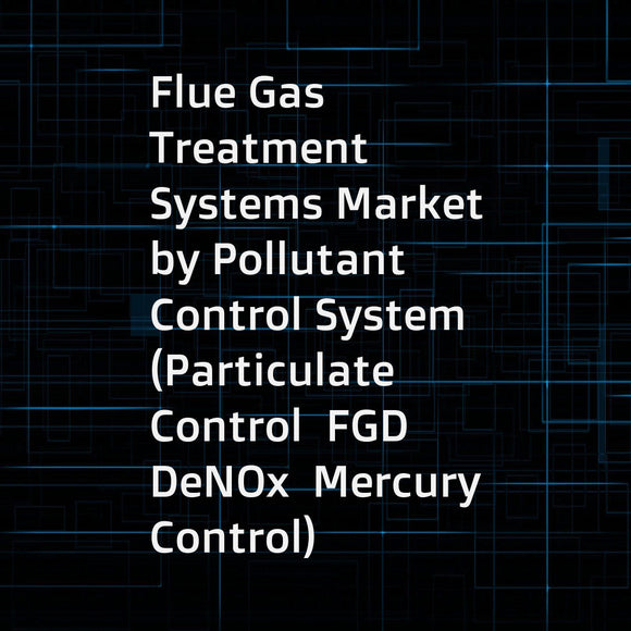 Flue Gas Treatment Systems Market by Pollutant Control System (Particulate Control  FGD  DeNOx  Mercury Control)  Business Type (System  Service)  End-Use Industry (Power  Cement  Iron & Steel)  and Region - Global Forecasts to 2022