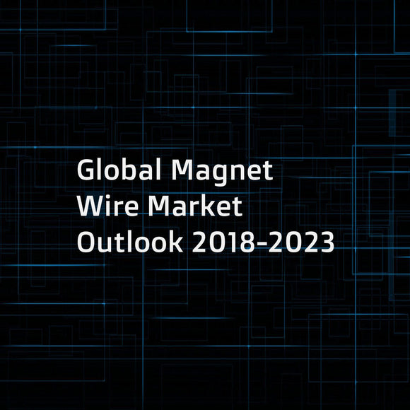 Global Magnet Wire Market Outlook 2018-2023