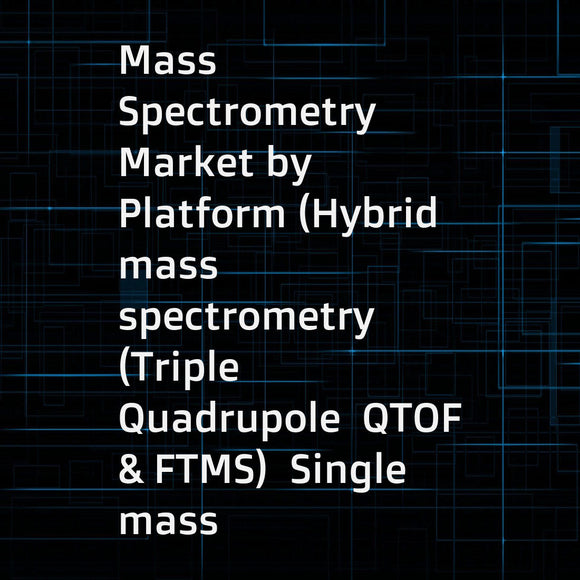 Mass Spectrometry Market by Platform (Hybrid mass spectrometry (Triple Quadrupole  QTOF & FTMS)  Single mass spectrometry (Quadrupole  TOF & Ion Trap))  Application (Pharmaceuticals  Biotechnology  Environmental testing) - Global Forecast to 2022
