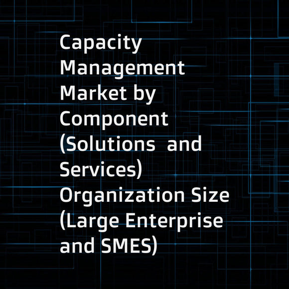 Capacity Management Market by Component (Solutions  and Services)  Organization Size (Large Enterprise  and SMES)  Deployment Type (Cloud  and On-Premises)  Vertical (IT  Telecom  Healthcare  Manufacturing BFSI)  and Region - Global Forecast to 2023