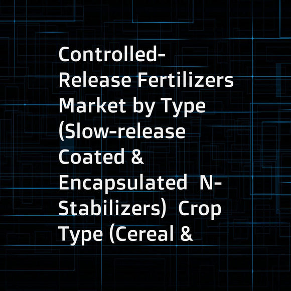 Controlled-Release Fertilizers Market by Type (Slow-release  Coated & Encapsulated  N-Stabilizers)  Crop Type (Cereal & Grain  Oilseed & Pulse  Fruit & Vegetable  Plantation  Turf & Ornamental)  Application Method  and Region - Global Forecast to 2022